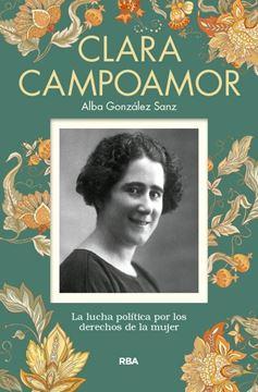 """Clara Campoamor """"La Luchadora Política por los Derechos de la Mujer"""""""