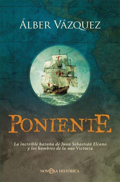 """Poniente """"La increíble hazaña de Juan Sebastián Elcano y los hombres de la nao Victoria"""""""