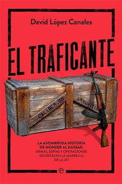 """Traficante, El """"La asombrosa historia de Monzer Al Kassar. Armas, espías y operaciones secretas en la Marbella de la Jet"""""""