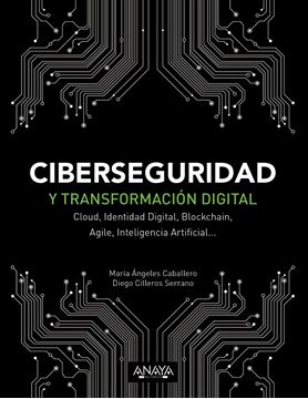 "Ciberseguridad y transformación digital ""Cloud, Identidad Digital, Blockchain, Agile, Inteligencia Artificial..."""