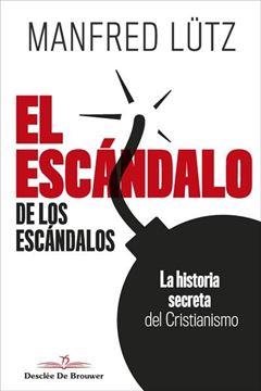 """Escándalo de los escándalos, El """"La historia secreta del Cristianismo"""""""