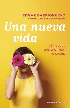 """Una nueva vida """"Tú puedes transformar tu salud. Prólogo de Sandra Barneda"""""""