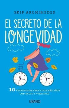 """Secreto de la longevidad, El """"10 estrategias para vivir más años con salud y vitalidad"""""""