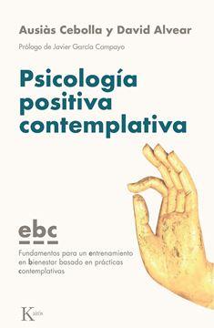 """Psicología positiva contemplativa """"Fundamentos para un entrenamiento en bienestar basado en prácticas conte"""""""