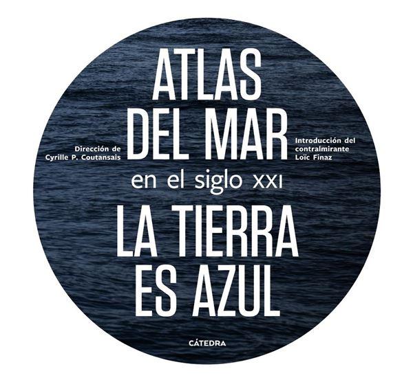 """Atlas del mar en el siglo XXI """"La tierra es azul"""""""
