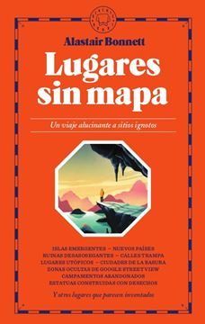 """Lugares sin mapa """"Un viaje alucinante a sitios ignotos"""""""