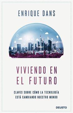 """Viviendo en el futuro """"Claves sobre cómo la tecnología está cambiando nuestro mundo"""""""