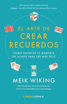 """El arte de crear recuerdos """"Cómo hacer de tu memoria un aliado para ser más feliz"""""""