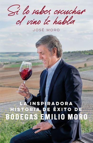 "Si lo sabes escuchar, el vino te habla ""La inspiradora historia de éxito de Bodegas Emilio Moro"""