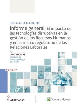 """Proyecto Technos. Informe general. El impacto de las tecnologías disruptivas en la gestión  """"de los recursos humanos y en el marco regulatorio de las relaciones laborales"""""""