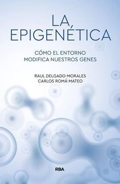 """Epigenética, La """"Cómo el entorno modifica nuestros genes"""""""