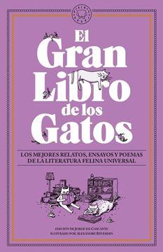 """Gran Libro de los Gatos, El """"Los mejores relatos, ensayos y poemas de la literatura felina universal."""""""