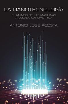 """Nanotecnología, La """"El mundo de las máquinas a escala nanométrica"""""""