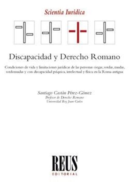 """Discapacidad y Derecho Romano, 2019 """"Condiciones de vida y limitaciones jurídicas de las personas ciegas, sordomudas y con discapacidad psíqu"""""""
