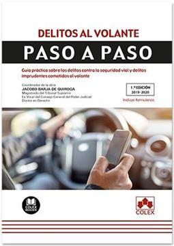 """Delitos al volante. Paso a paso, 2019 """"Guía práctica sobre los delitos contra la seguridad vial y delitos imprudentes cometidos al volante"""""""