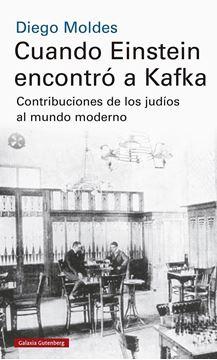 """Cuando Einstein encontró a Kafka """"Contribuciones de los judíos al mundo moderno"""""""