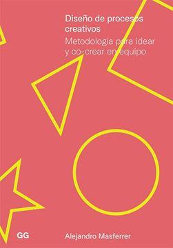 """Diseño de procesos creativos """"Metodología para idear y co-crear en equipo"""""""
