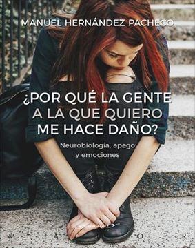 ¿Por qué la gente a la que quiero me hace daño? Neurobiología, apego y emociones