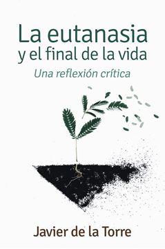 """Eutanasia y el final de la vida, La """"Una reflexión crítica"""""""