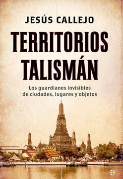 """Territorios Talismán """"Los Guardianes Invisibles de Ciudades, Lugares y Objetos"""""""