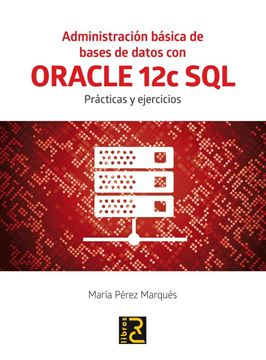 """Administración básica de Bases de Datos con ORACLE 12c SQL. """"Prácticas y ejercicios"""""""