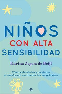 """Niños con Alta Sensibilidad """"Cómo Entenderlos y Ayudarlos a Transformar sus Diferencias en Fortalezas"""""""