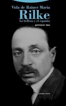 """Vida de Rainer Maria Rilke """"La belleza y el espanto"""""""
