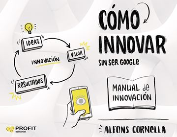 "Cómo innovar ""... sin ser Google. Manual de innovación"""