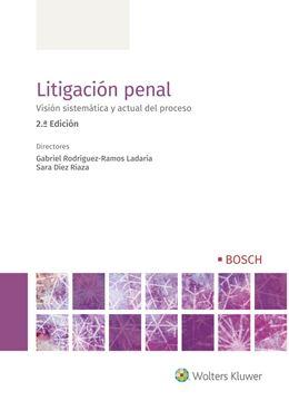 """Litigación penal, 2ª ed, 2019 """"Visión sistemática y actual del proceso"""""""