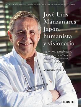"""José Luis Manzanares Japón, humanista y visionario """"Ingeniero, catedrático, científico, académico, escritor, empresario, creador de Ayesa"""""""