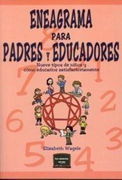 """Eneagrama para Padres y Educadores """"Nuevos Tipos de Niños y Cómo Educarlos Satisfactoriamente"""""""