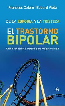 """De la euforia a la tristeza """"El trastorno bipolar: cómo conocerlo y tratarlo para mejorar la vida"""""""