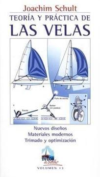 """Teoría y práctica de las velas, 3ª ed, 2020 """"Nuevos diseños. Materiales modernos. Trimado y optimización"""""""