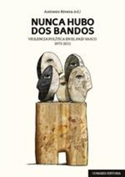 """Nunca Hubo Dos Bandos """"Violencia política en el País Vasco 1975-2011"""""""