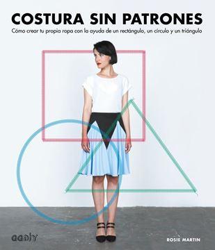 """Costura sin patrones """"Cómo crear tu propia ropa con la ayuda de un rectángulo, un círculo y un triángulo"""""""