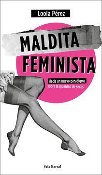 """Maldita feminista """"Hacia un nuevo paradigma sobre la igualdad de sexos"""""""
