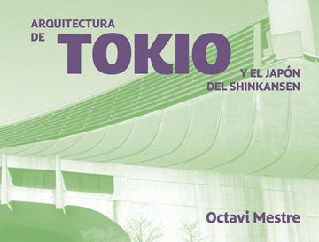 """Arquitecturas de Tokio y más allá """"Recorriendo Japón con el Shinkansen. Cuadernos de arquitectura para los"""""""