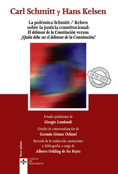 """La polémica Schmitt/Kelsen sobre la justicia constitucional: """"El defensor de la Constitución versus ¿Quién debe ser el defensor de la"""""""