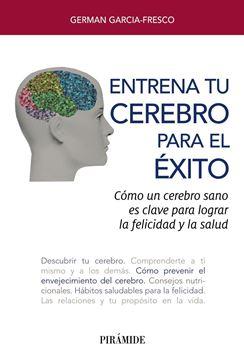 """Entrena tu cerebro para el éxito """"Cómo un cerebro sano es clave  para  lograr la  felicidad y  la salud"""""""