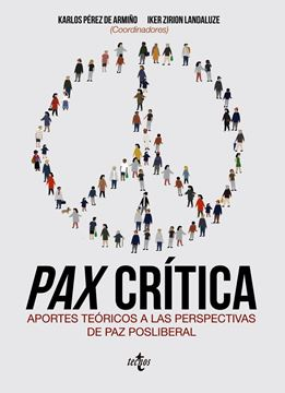 "Pax crítica ""Aportes teóricos a las perspectivas de paz posliberal"""