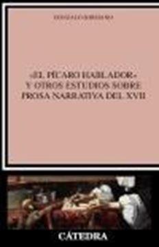 """""""El pícaro hablador"""" y otros estudios sobre prosa narrativa del XVII"""