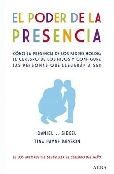 """Poder de la presencia, El """"Cómo la presencia de los padres moldea el cerebro de los hijos y configura las personas que llegarán a s"""""""