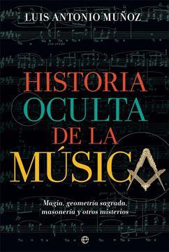 """Historia oculta de la música """"Magia, geometría sagrada, masonería y otros misterios"""""""
