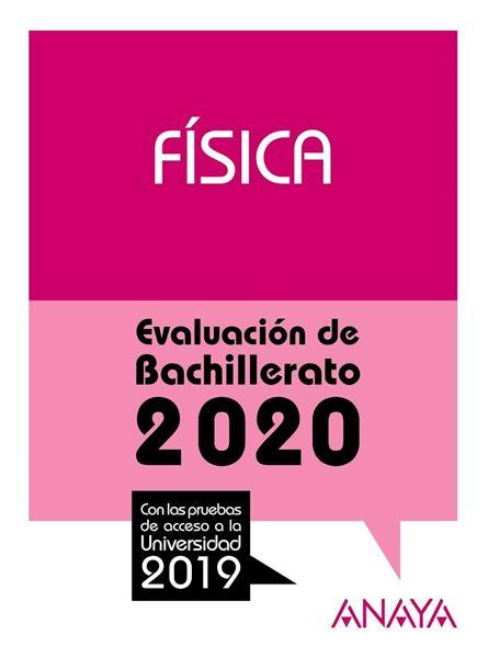 """Física. Evaluación de Bachillerato 2020 """"Con las pruebas de acceso a la Universidad 2019"""""""