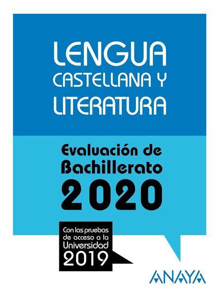 """Lengua Castellana y Literatura. Evaluación de Bachillerato 2020 """"Con las pruebas de acceso a la univerdidad 2019"""""""