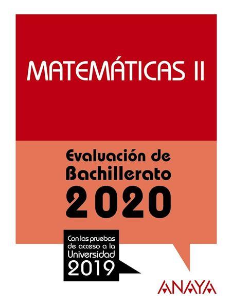 """Matemáticas II. Evaluación de Bachillerato 2020 """"Con las pruebas de acceso a la univerdidad 2019"""""""