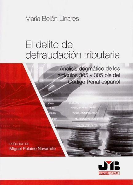 """Imagen de Delito de defraudación tributaria, El """"Análisis dogmático de los Artículos 305 y 305 bis del Código Penal Españ"""""""