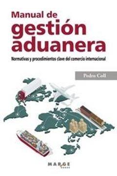 Manual de gestión aduanera. Normativas y procedimientos clave del comercio internacional