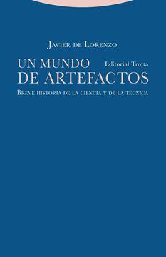 """Un mundo de artefactos """"Breve historia de la ciencia y de la técnica"""""""