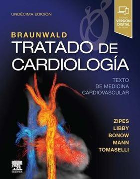 """Braunwald. Tratado de cardiología, 11ª ed, 2019 """"Texto de medicina cardiovascular"""""""